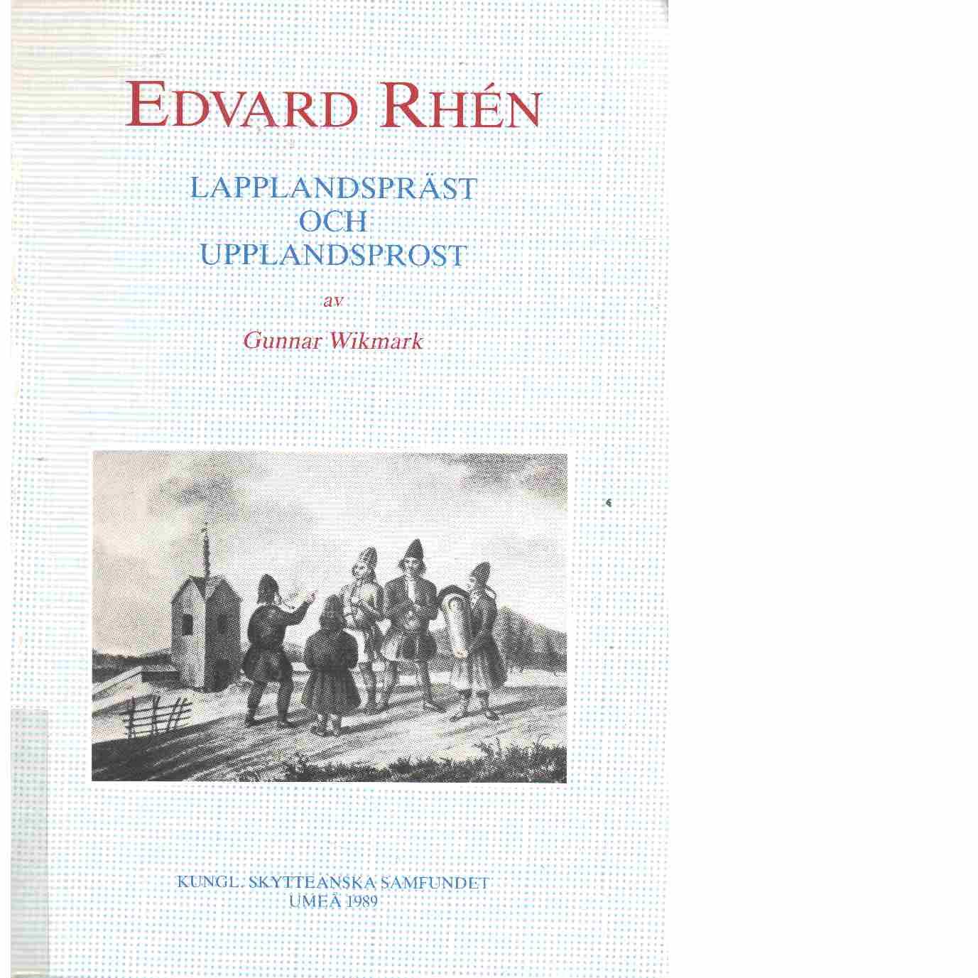 Edvard Rhén: Lapplandspräst och Upplandsprost  - Wikmark, Gunnar