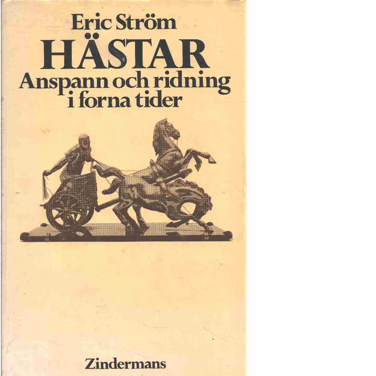 Hästar : anspann och ridning i forna tider - Ström, Eric