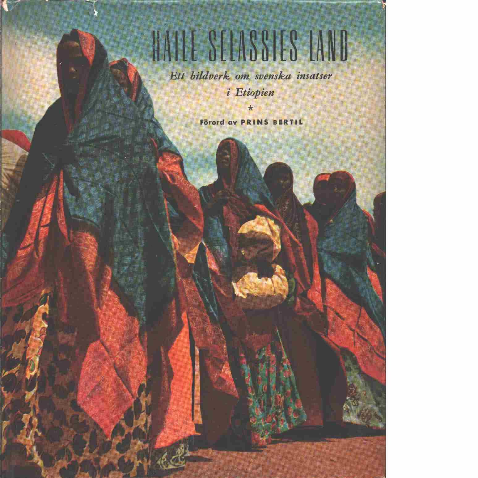 Haile Selassies land : ett bildverk om svenskarnas insatser i Etiopien  : ett bildverk om svenskarnas insatser i Etiopien  - Red.