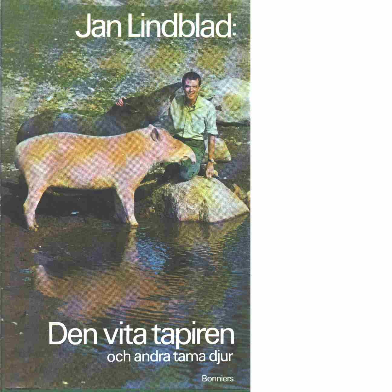 Den vita tapiren och andra tama djur.  - Lindblad, Jan