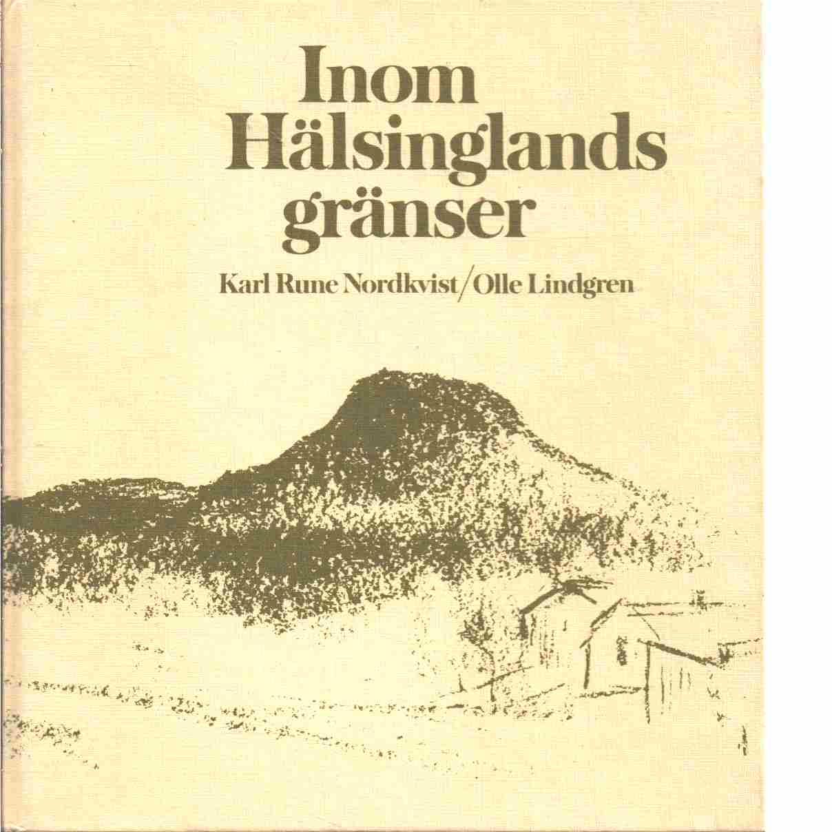 Inom Hälsinglands gränser - Nordkvist, Karl Rune/Lindgren, Olle