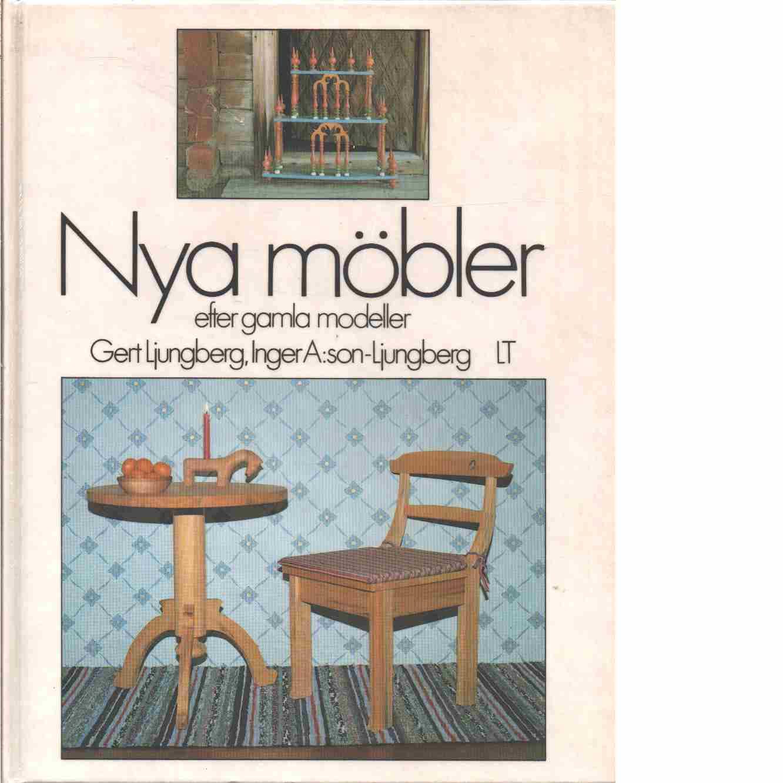 Nya möbler efter gamla modeller - Ljungberg, Gert och A:son-Ljungberg, Inger