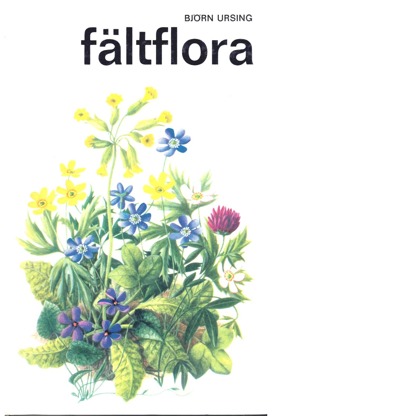 Fältflora : fanerogamer -  Ursing, Björn