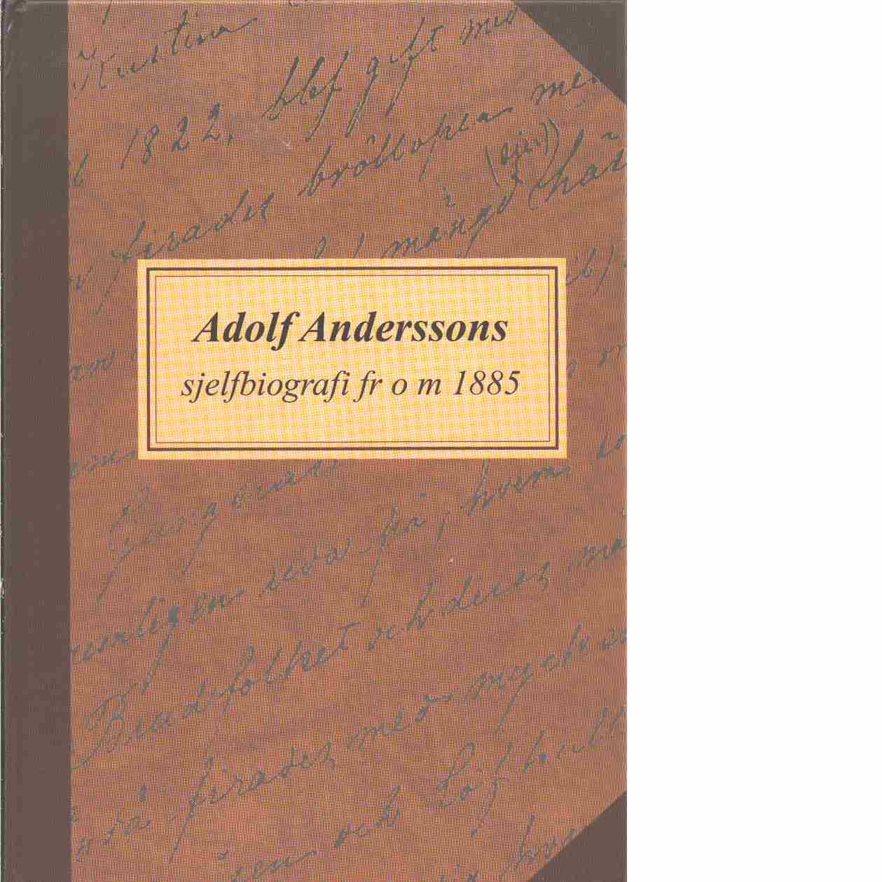 Adolf Anderssons sjelfbiografi fr o m 1885 - Andersson, Adolf