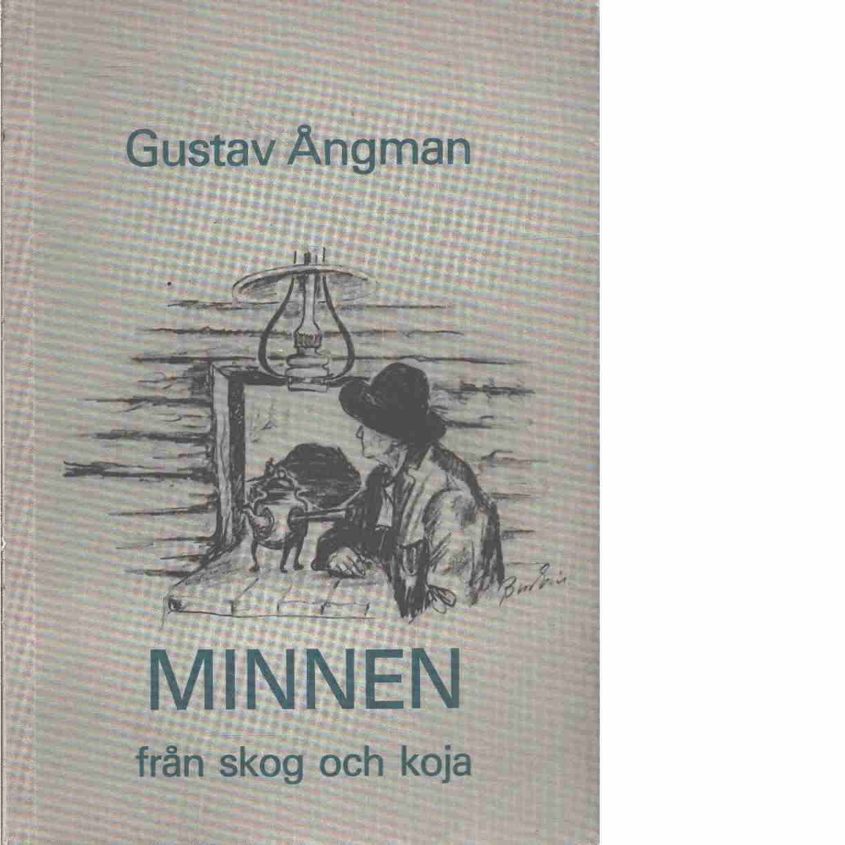 Minnen från skog och koja : ur Ljusdals-Posten 1970-73 och 1977-78 - Gustav Ångström