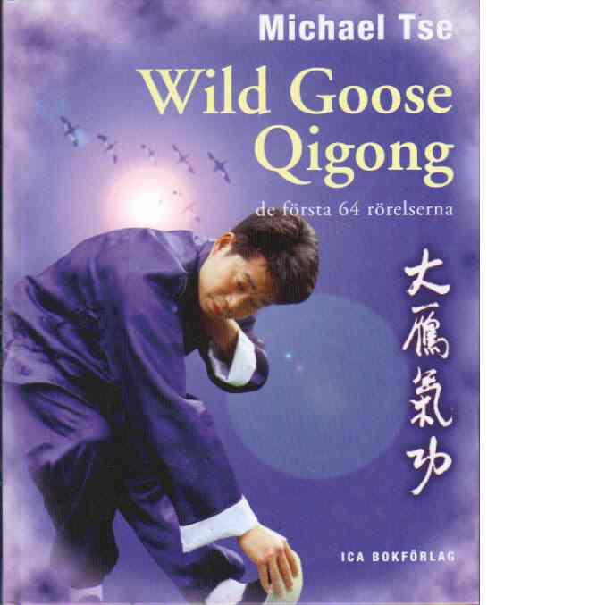 Wild goose qigong : de första 64 rörelserna - Tse, Michael