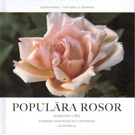 Populära rosor 50 favoriter i färg : buskrosor, rabattrosor och klätterrosor - Manell, Gudrun
