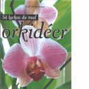 Så lyckas du med orkidéer  - Efraimsson, Ralf
