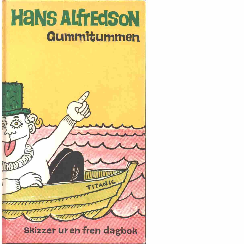 Gummitummen : skizzer ur en fren dagbok - Alfredson, Hans