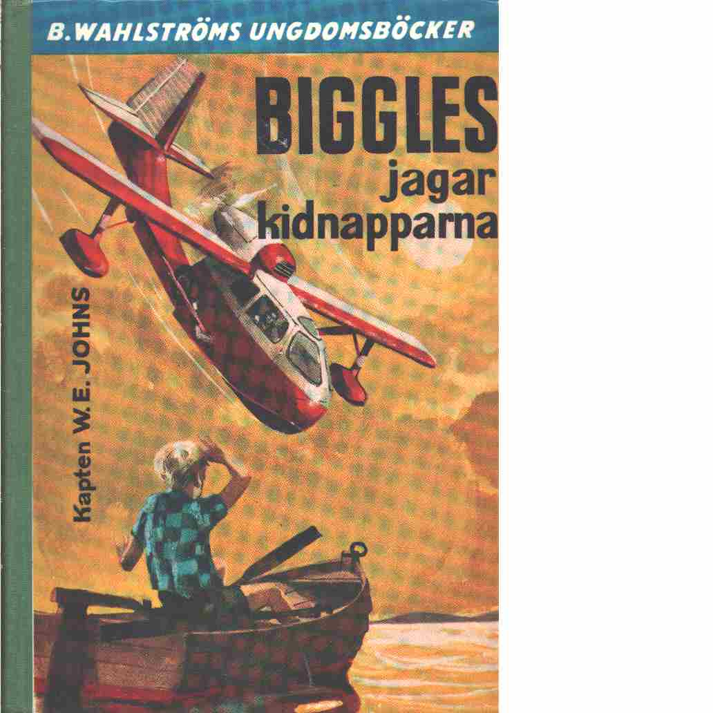 Biggles jagar kidnapparna - Johns, William Earl