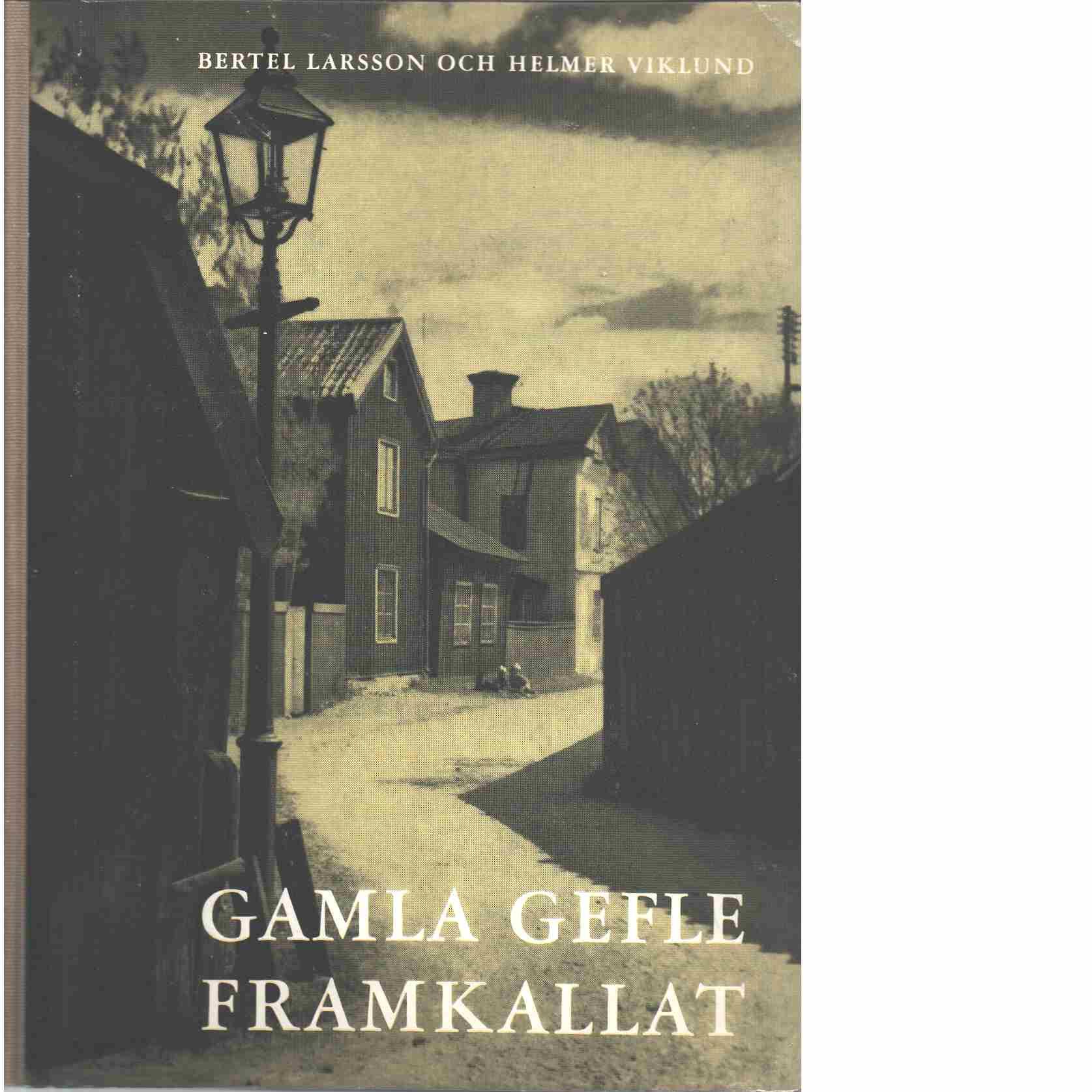 Gamla Gefle framkallat - Red. Viklund, Helmer och Hembygdsföreningen Gävle gille