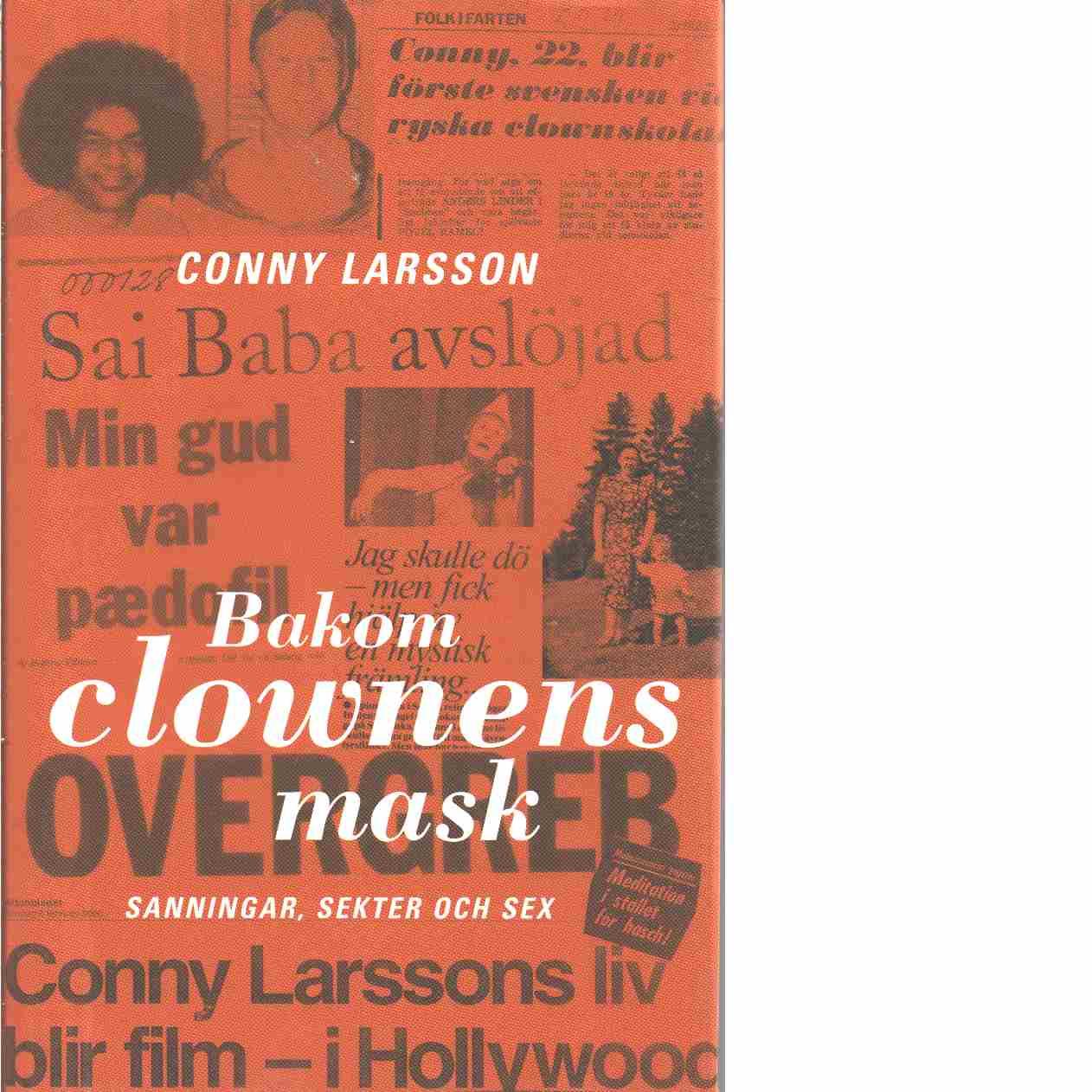 Bakom clownens mask : sanningar, sekter och sex - Larsson, Conny