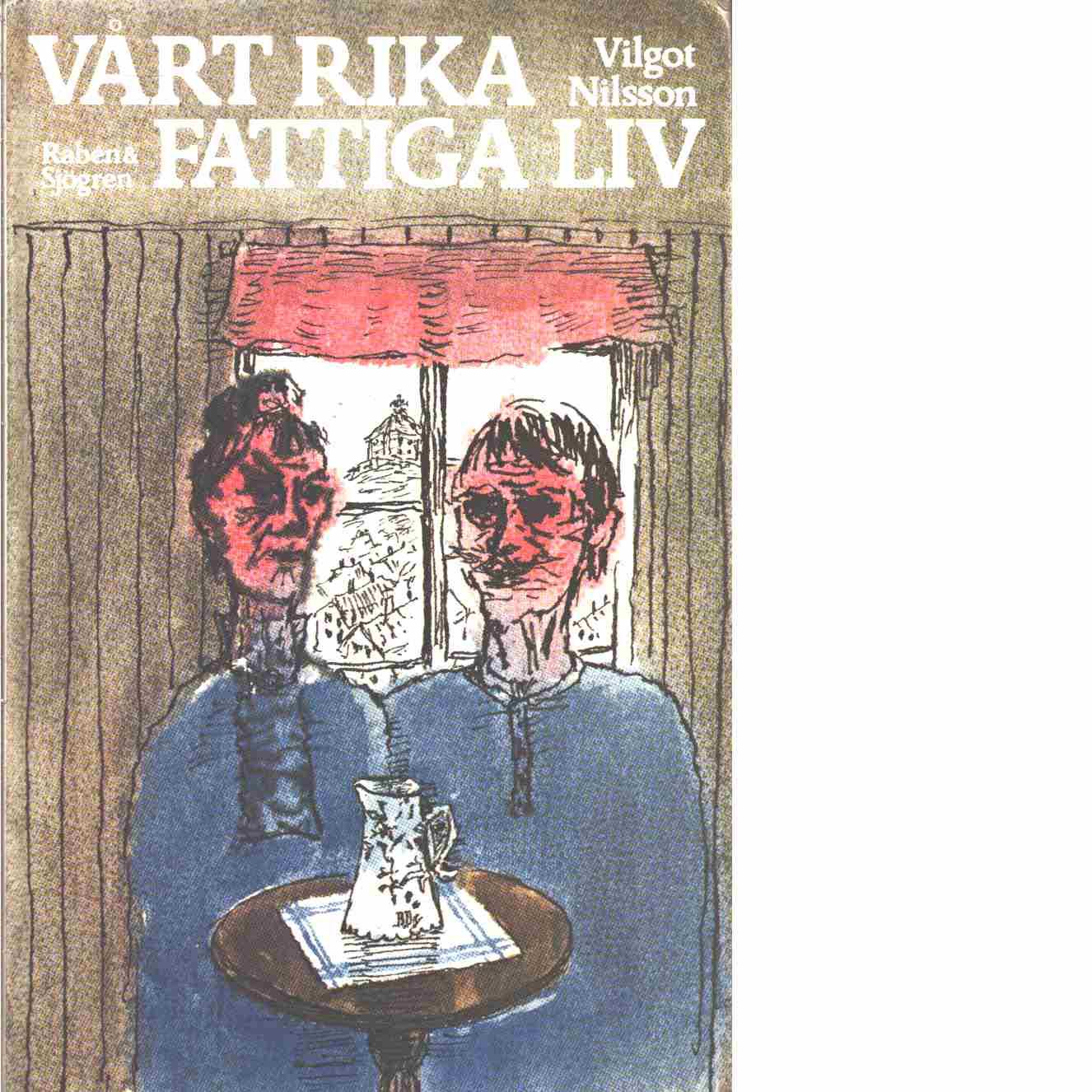 Vårt rika fattiga liv  - Nilsson, Vilgot