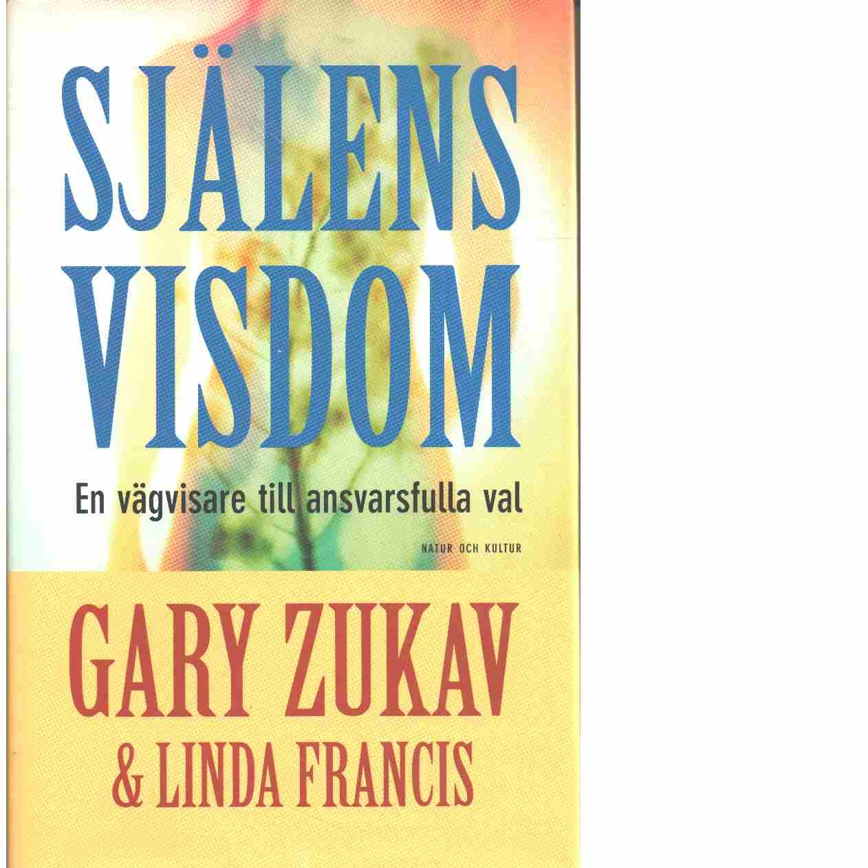 Själens visdom : en vägvisare till ansvarsfulla val  - Zukav, Gary och Francis, Linda