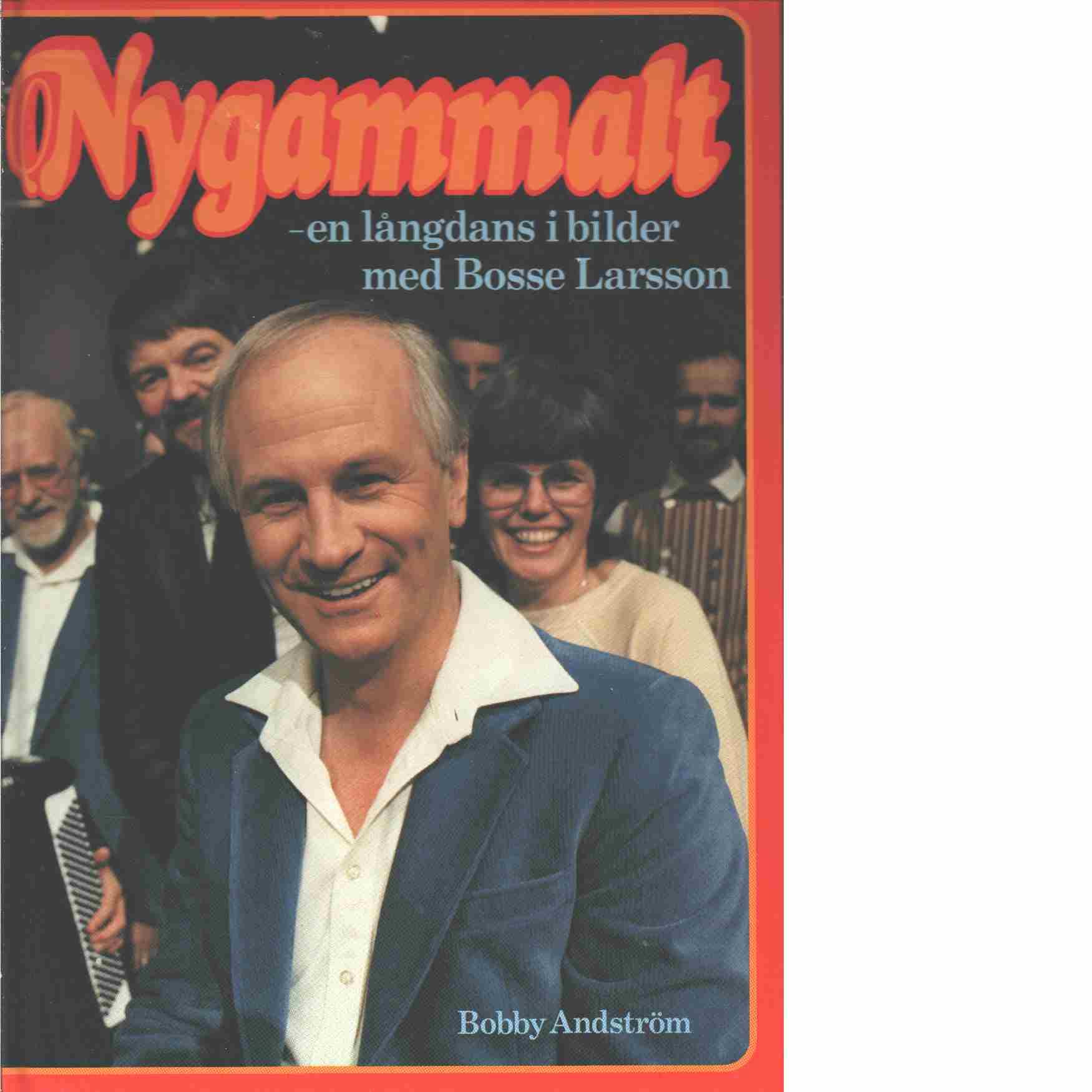 Nygammalt : en långdans i bilder med Bosse Larsson - Andström, Bobby