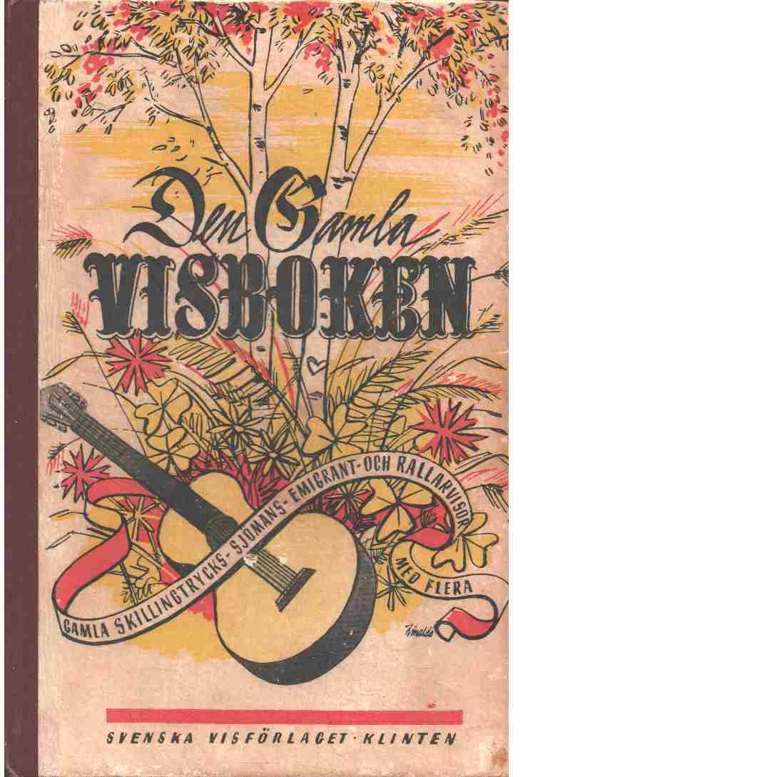 Den gamla visboken : [gamla skillingtrycks-, sjömans-, emigrant- och rallarvisor med flera] - Red.