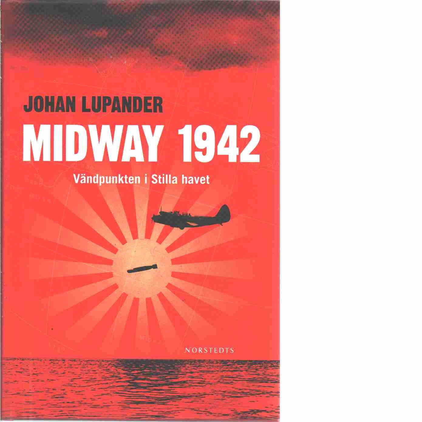 Midway 1942 : vändpunkten i Stilla havet - Lupander, Johan