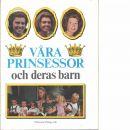 Våra prinsessor och deras barn  - Red. Holmgren, Per