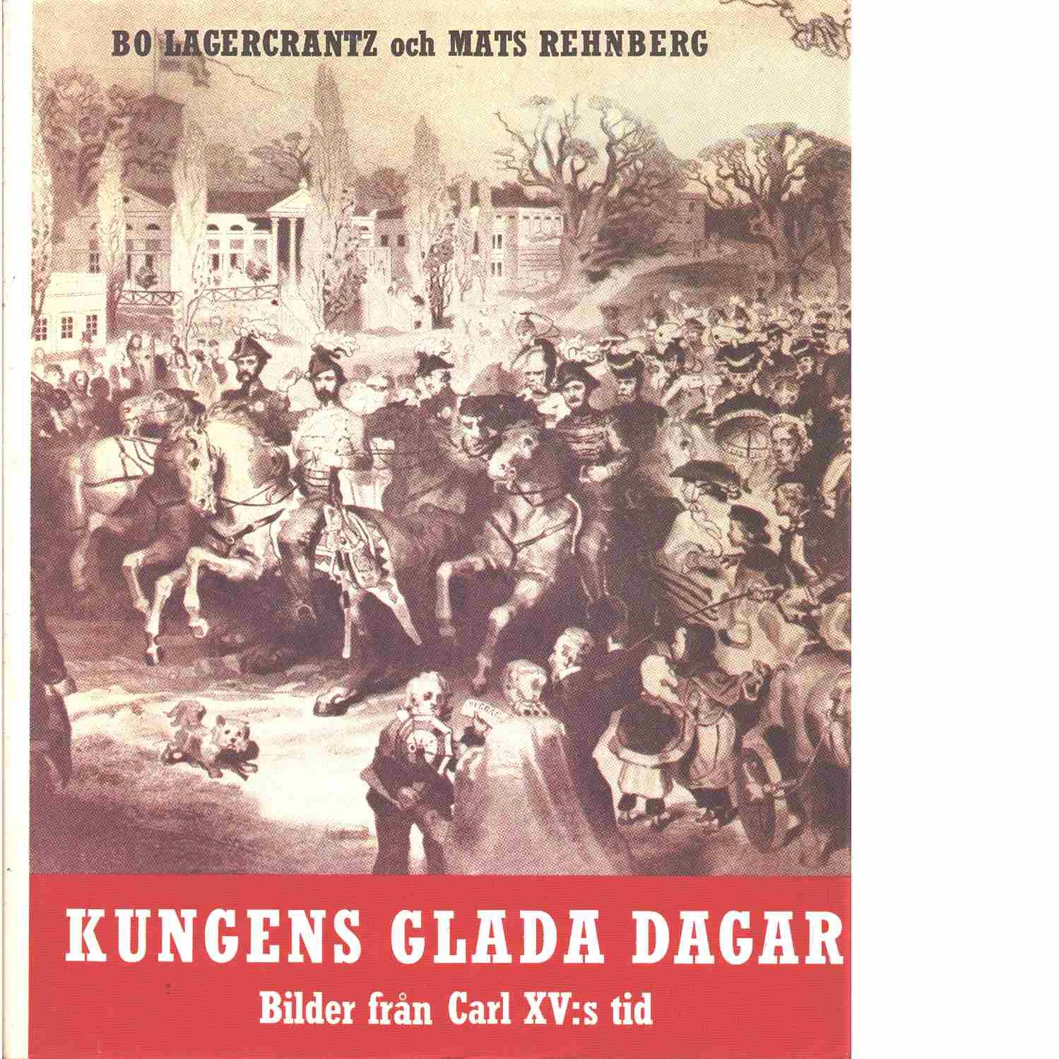 Kungens glada dagar : bilder från Carl XV:s tid - Lagercrantz, Bo och Rehnberg, Mats