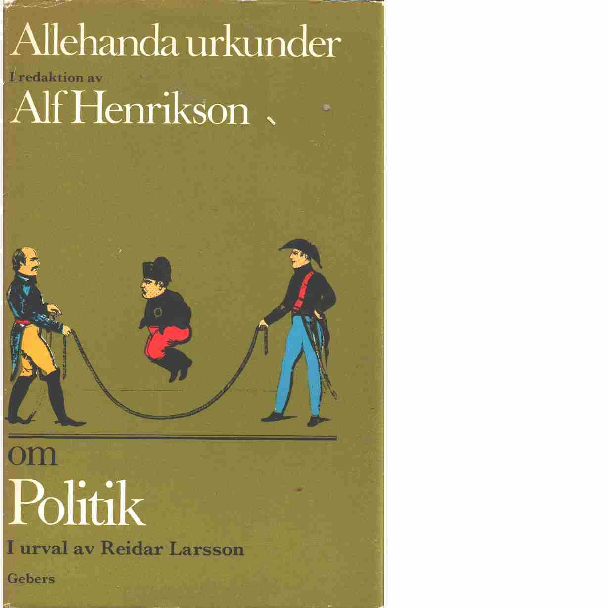 Allehanda urkunder Om politik  - Red. Larsson, Reidar