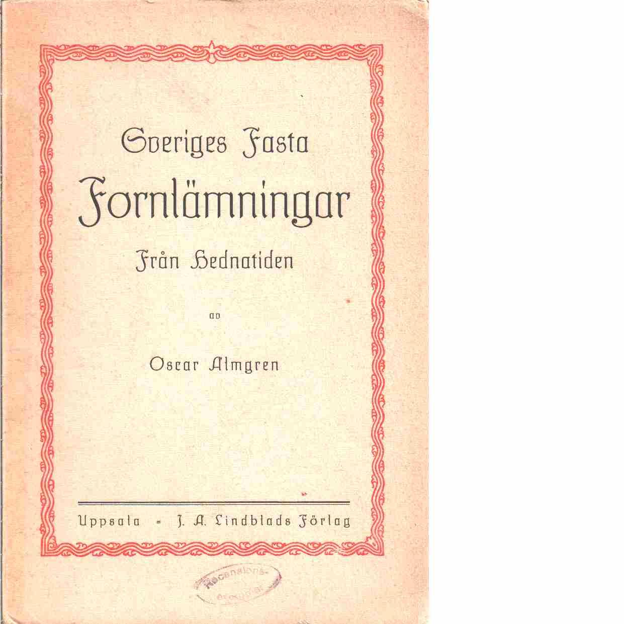 Sveriges fasta fornlämningar från hednatiden - Almgren, Oscar