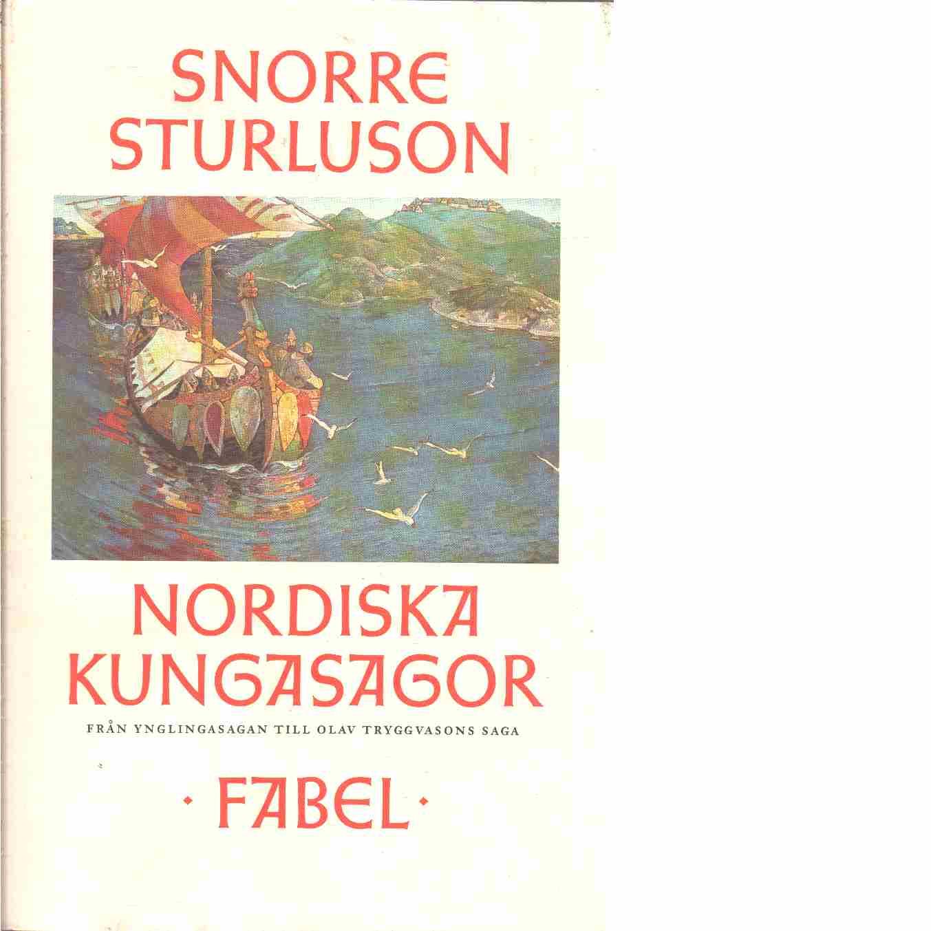 Nordiska kungasagor. 1, Från Ynglingasagan till Olav Tryggvasons saga  - Snorre Sturlasson