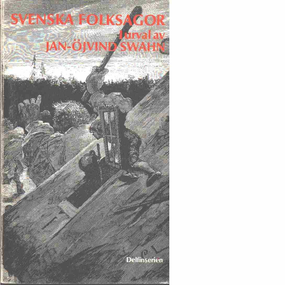Svenska folksagor i urval och med inledning av Jan-Öjvind Swahn - Swahn, Jan-Öjvind