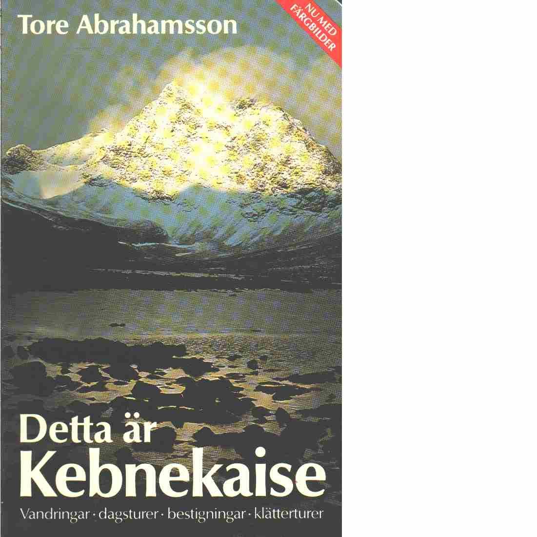 Detta är Kebnekaise : [vandringar, dagsturer, bestigningar, klätterturer] - Abrahamsson, Tore
