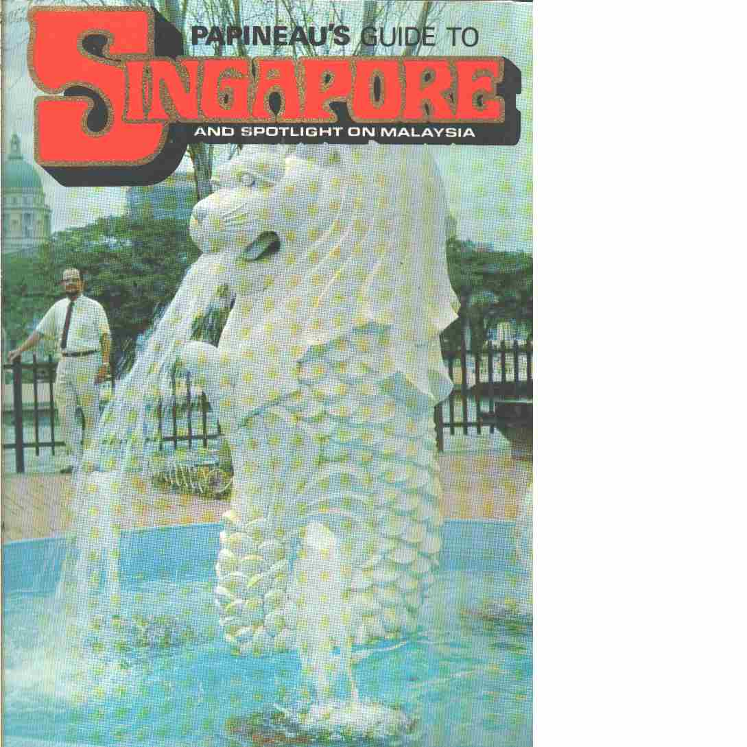 Papineau's Guide to Singapore and Spotlight on Malaysia - Papineau, J. G.