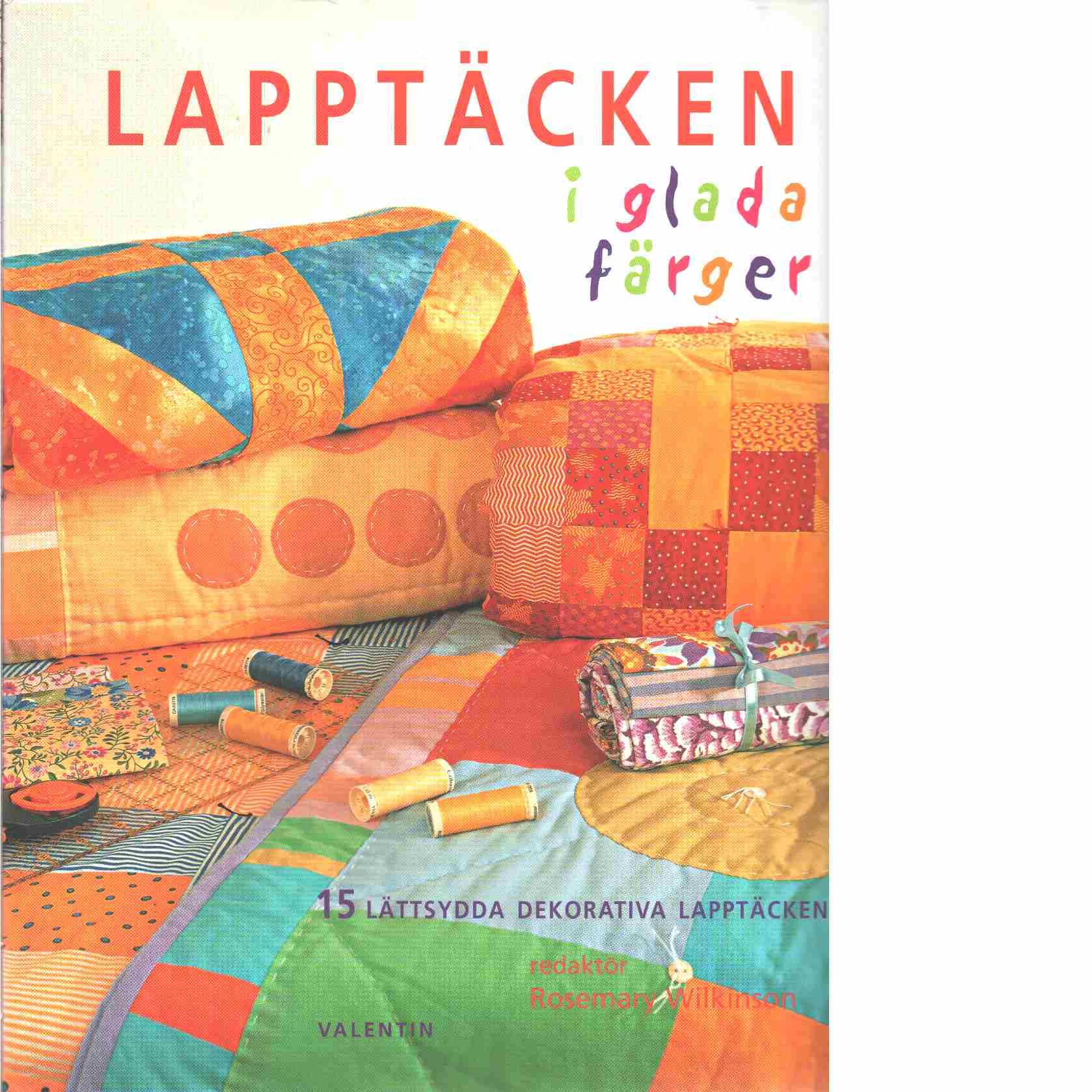 Lapptäcken i glada färger - Red. Wilkinson, Rosemary