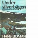 Under silverbågen : nya vandringar på Nordkalotten - Lidman, Hans