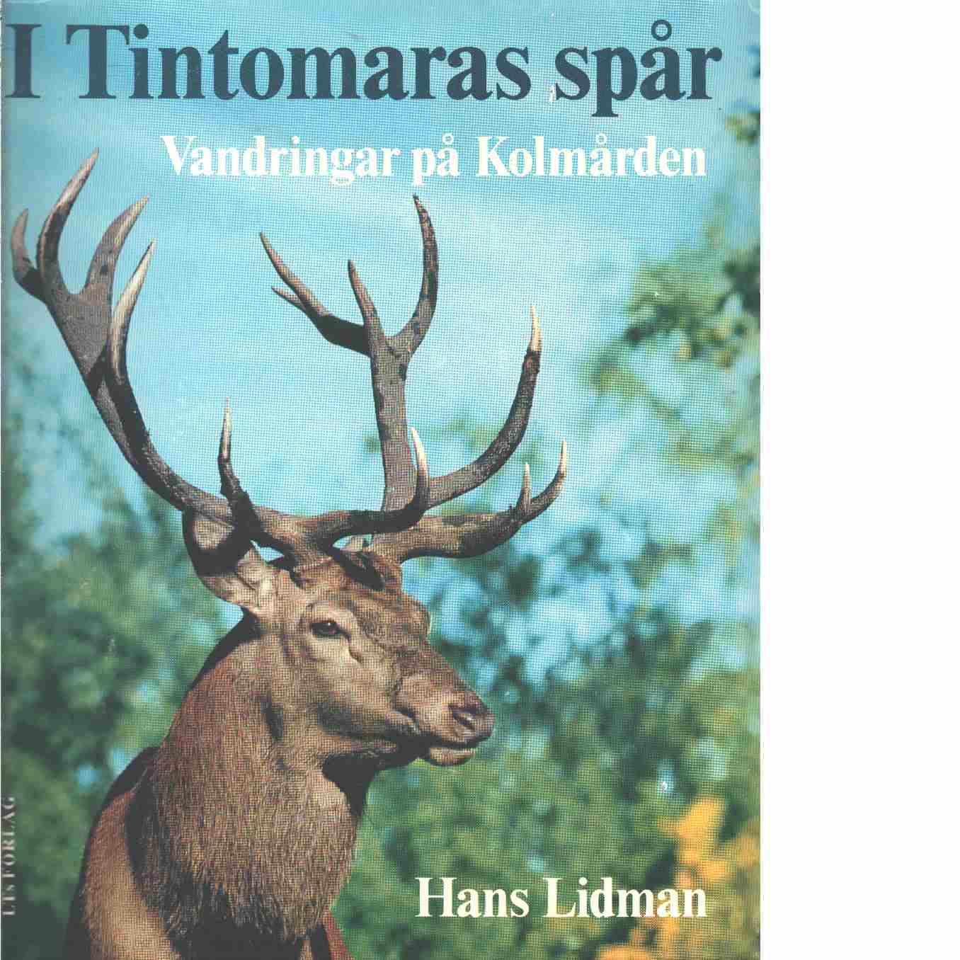 I Tintomaras spår : vandringar på Kolmården - Lidman, Hans