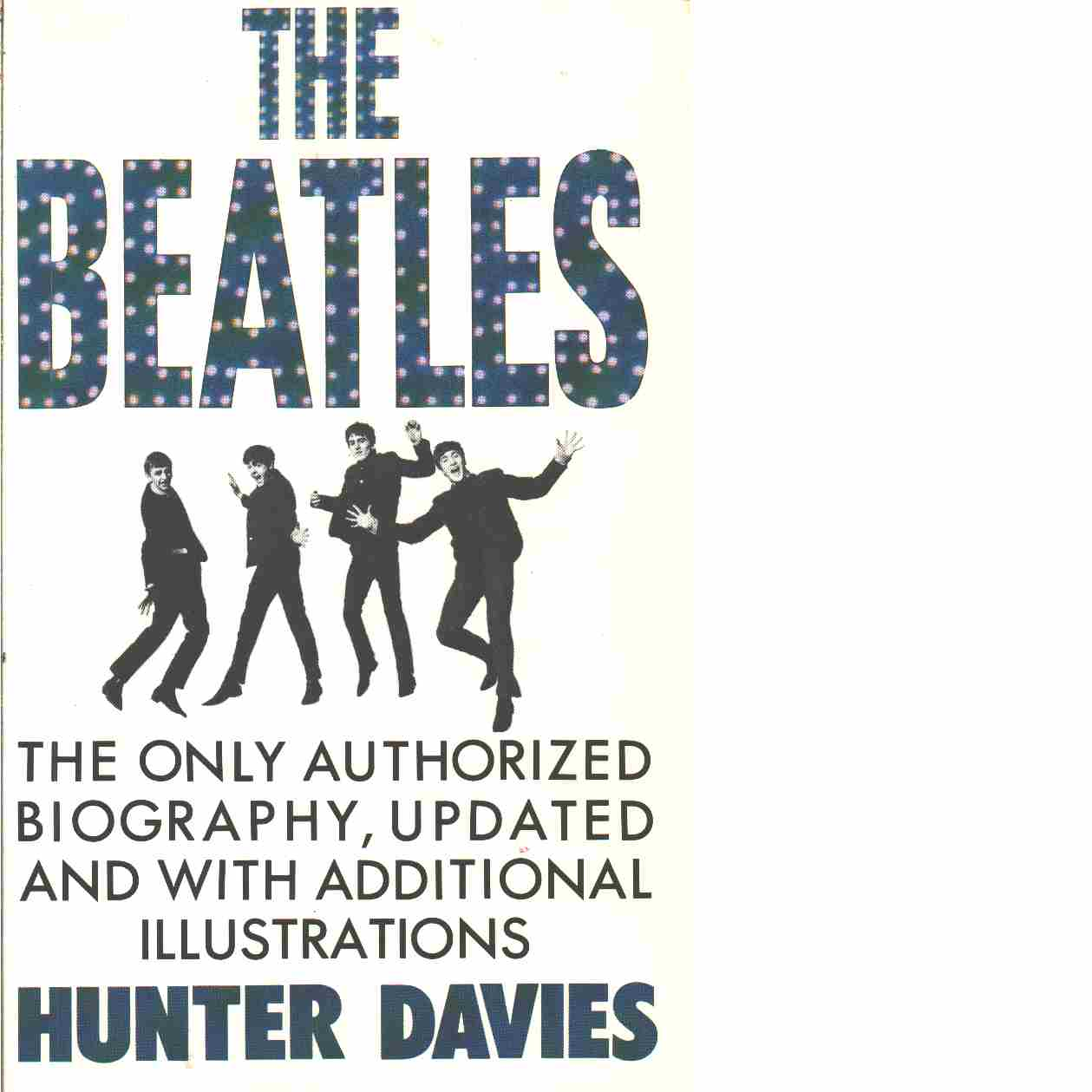 The Beatles : the only authorised biography : updated and with additional illustrations  - Davies, Hunter