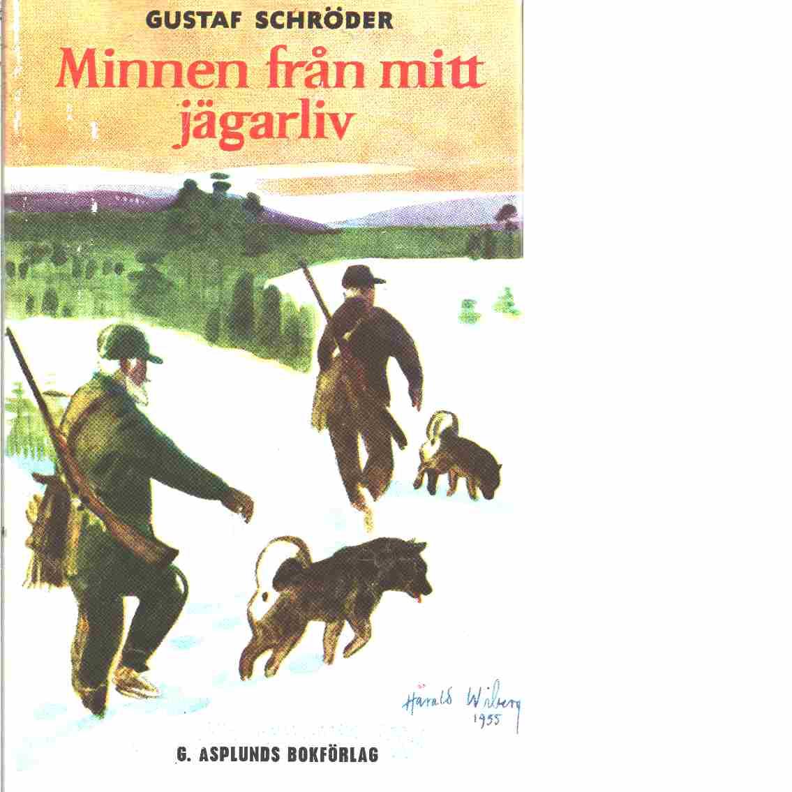 Minnen från skogarna : Jakter och äventyr - Schröder, Gustaf