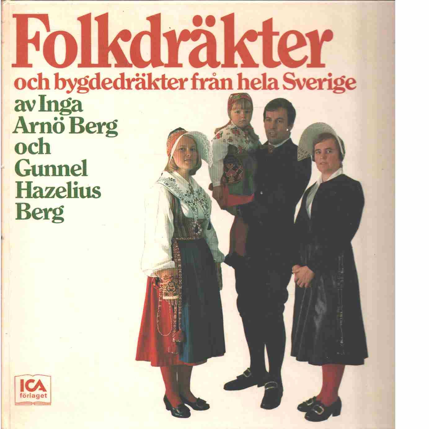 Folkdräkter och bygdedräkter från hela Sverige - Arnö-Berg, Inga och Hazelius-Berg, Gunnel