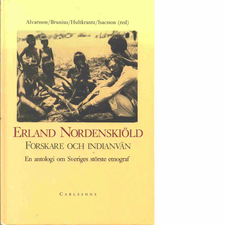 Erland Nordenskiöld : forskare och indianvän  - Red. Alvarsson, Jan-Åke