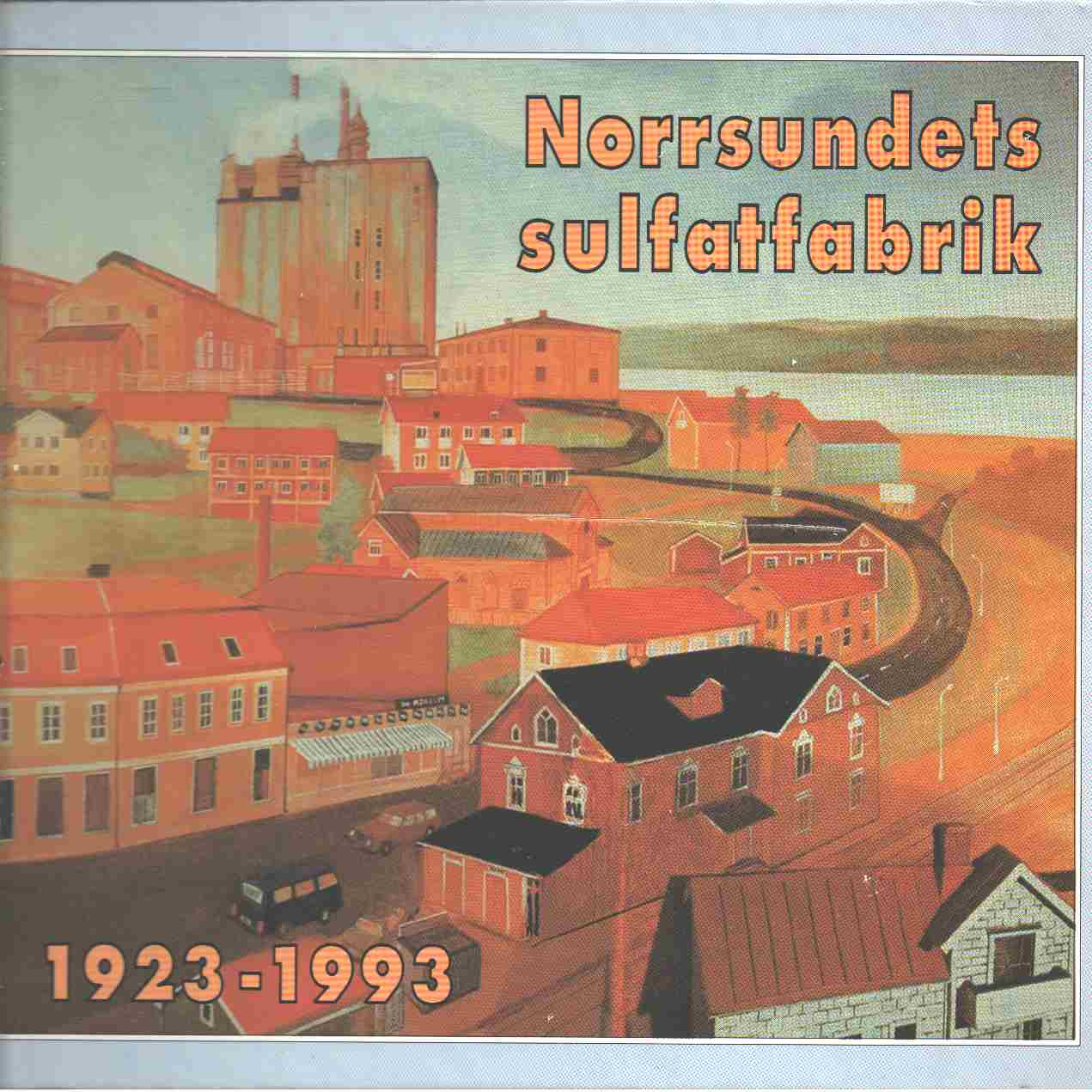 Norrsundets sulfatfabrik 1923-1993 - Lindgren, Lars och Berglund, Anders