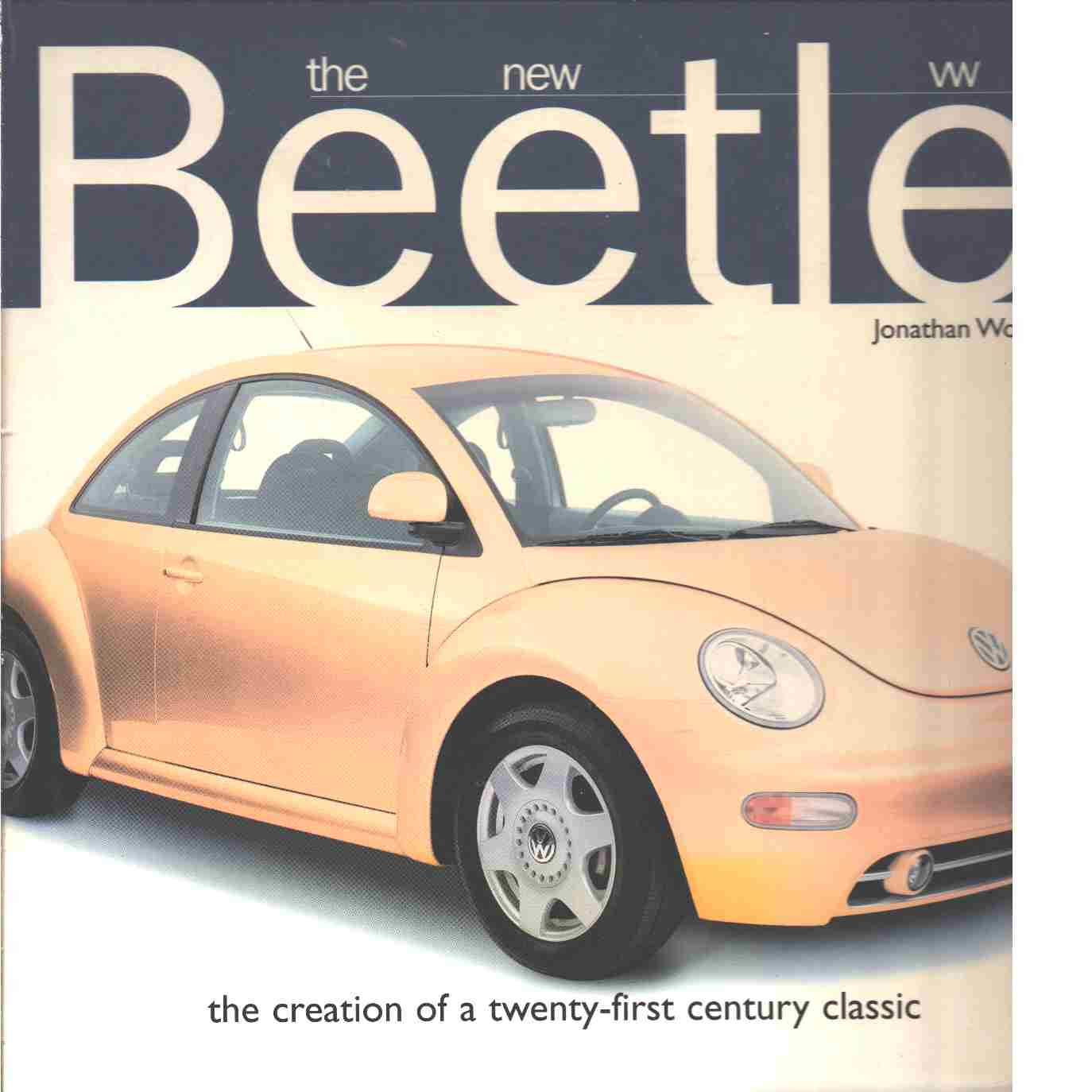 The New VW Beetle: the Creation of a Twenty-First Century Classic - Wood, Jonathan
