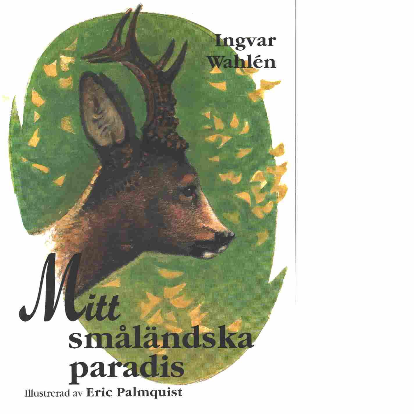 Mitt småländska paradis - Wahlén, Ingvar