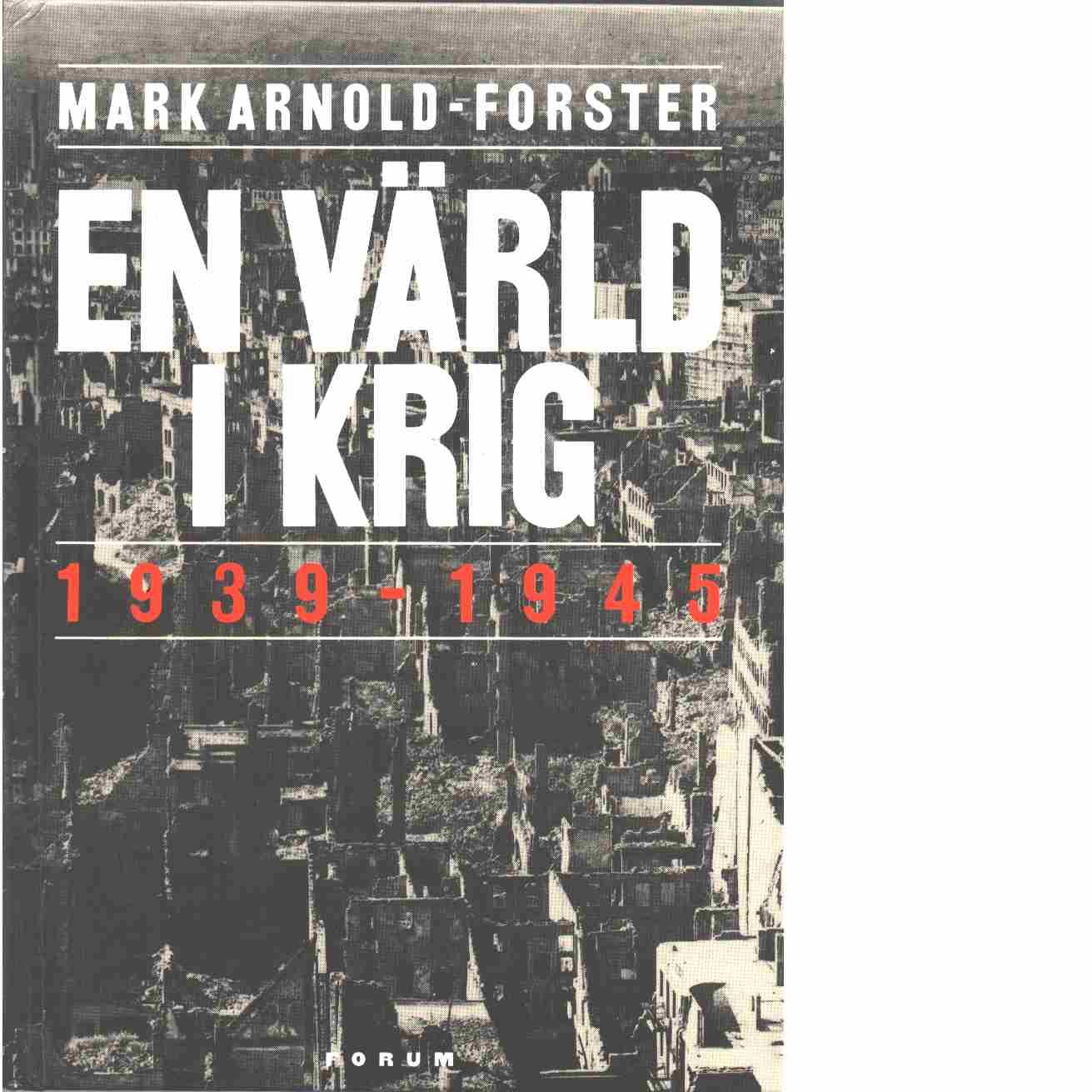En värld i krig : 1939-1945  - Arnold-Forster, Mark