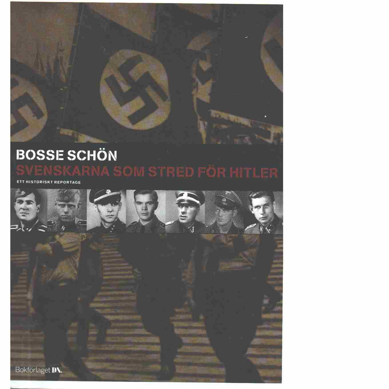 Svenskarna som stred för Hitler : ett historiskt reportage  - Schön, Bosse