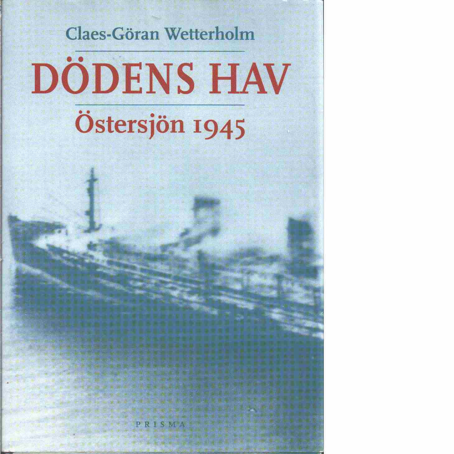Dödens hav : Östersjön 1945  - Wetterholm, Claes-Göran