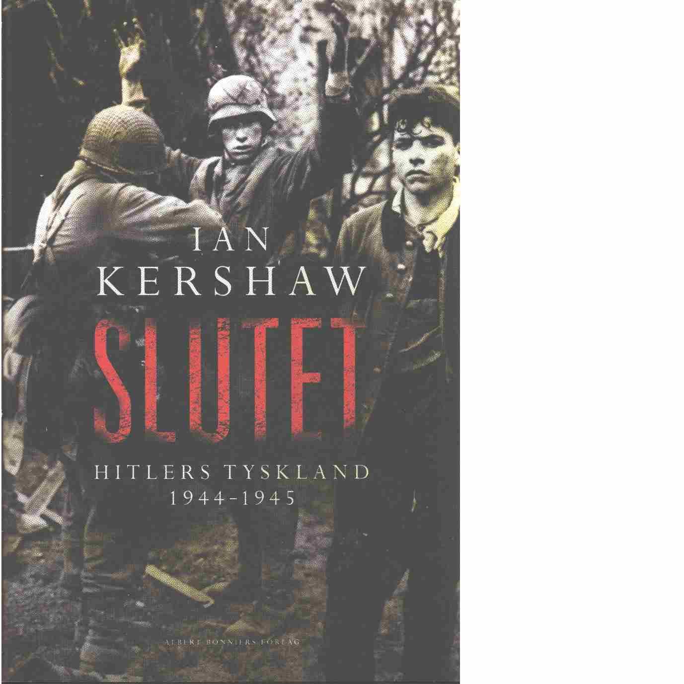 Slutet : Hitlers Tyskland 1944-1945 - Kershaw, Ian