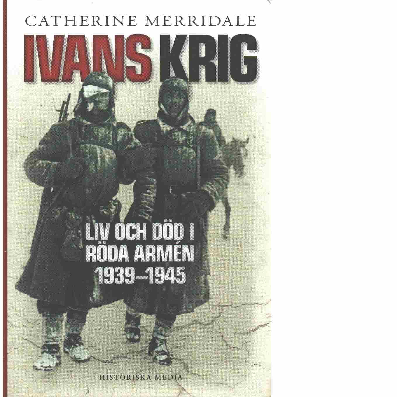 Ivans krig : liv och död i Röda armén 1939-1945 - Merridale, Catherine