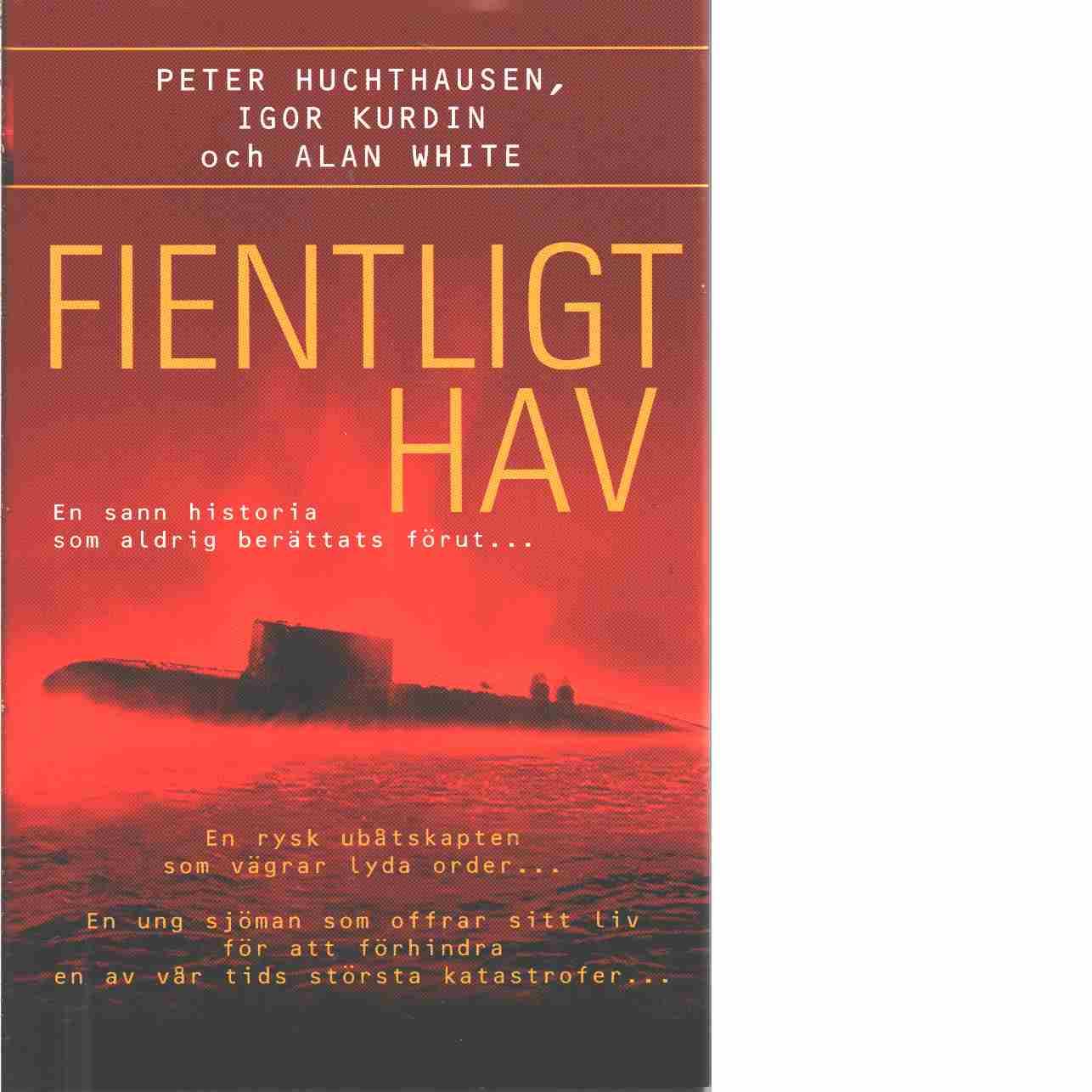 Fientligt hav  - Huchthausen, Peter  och Kurdin, Igor samt    White, R. Alan