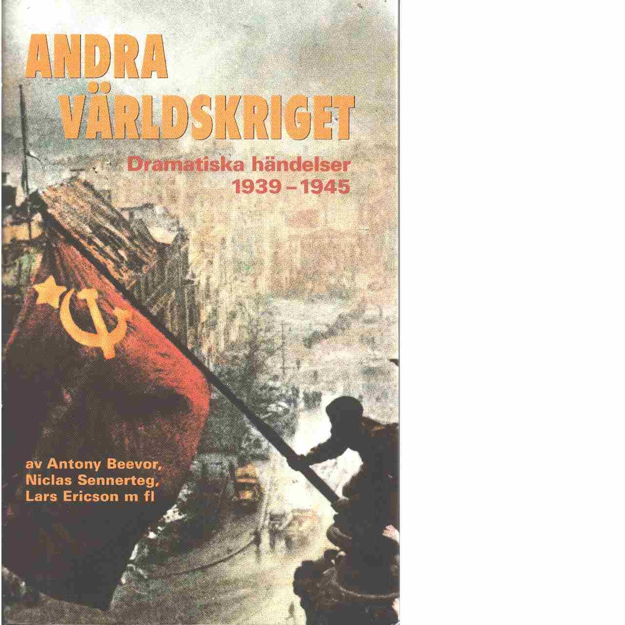Andra världskriget : dramatiska händelser 1939-1945 - Red. Andersson, Björn