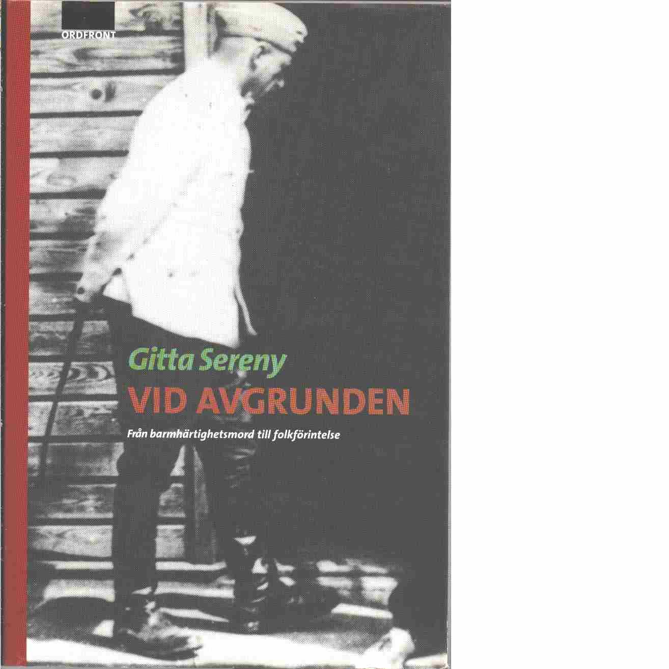 Vid avgrunden : från barmhärtighetsmord till folkförintelse - Sereny, Gitta