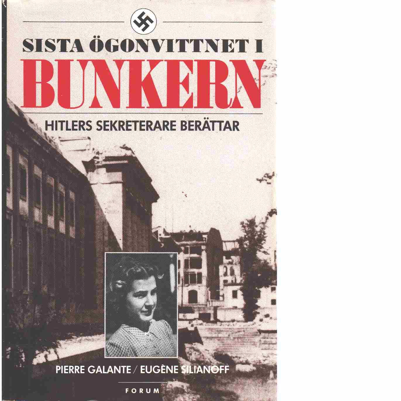 Sista ögonvittnet i bunkern : Hitlers sekreterare berättar - Galante, Pierre