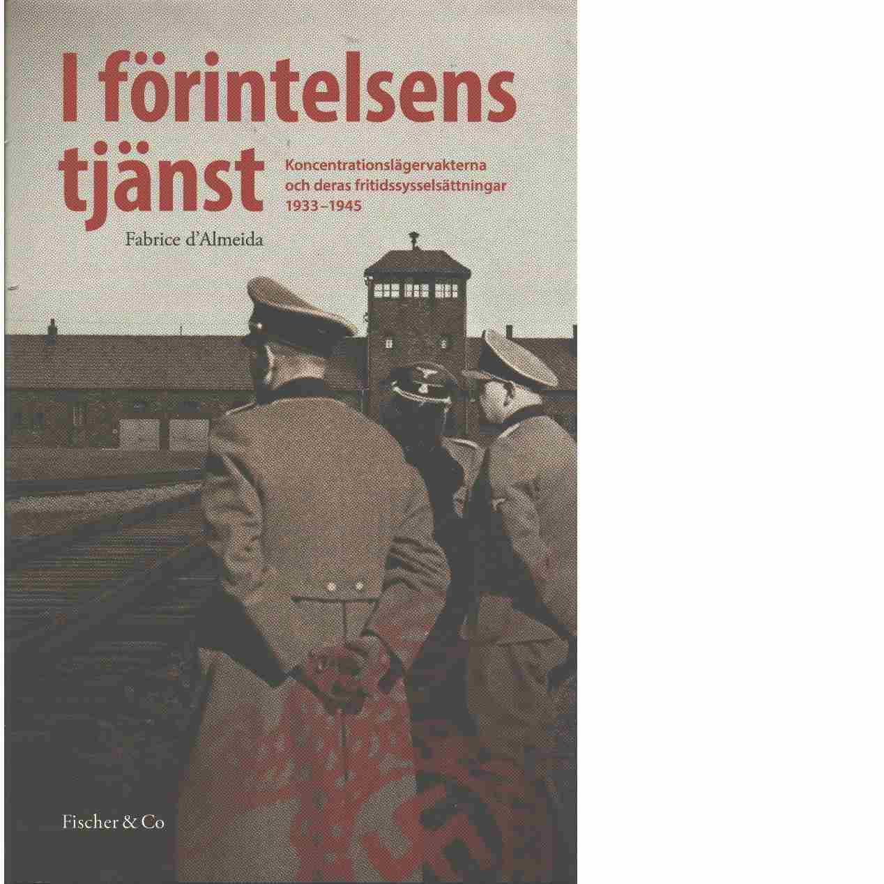 I förintelsens tjänst : koncentrationslägervakterna och deras fritidssysselsättningar 1933-1945  - Almeida, Fabrice d'