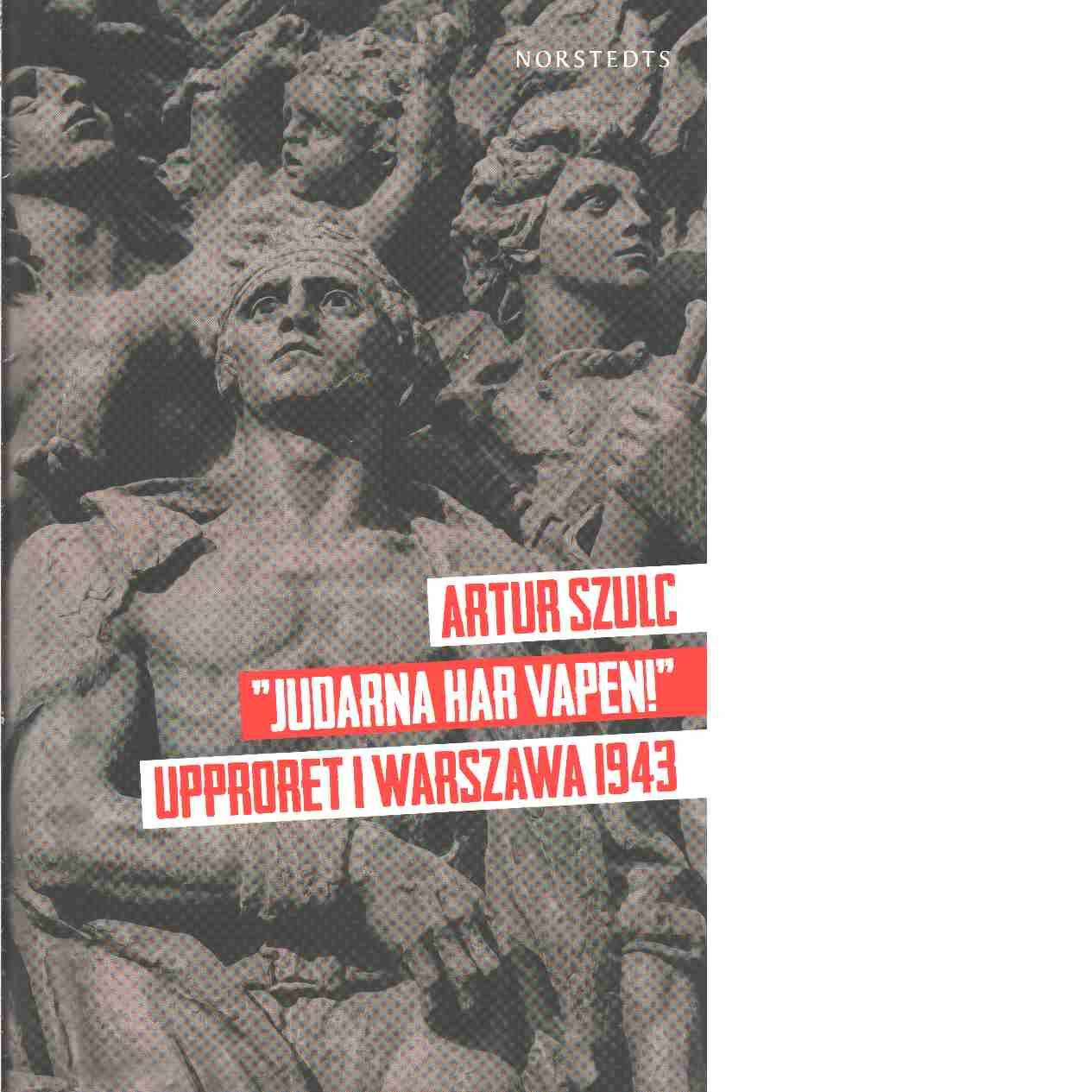 """Judarna har vapen!"" : upproret i Warszawa 1943 - Szulc, Artur"